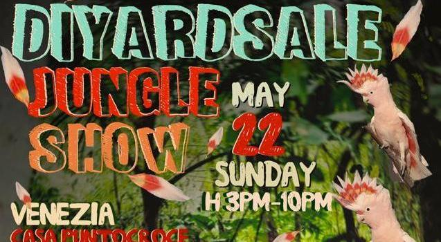 D.I.Y. Yard Sale | Jungle Show | 22 maggio | 15:00 – 22:00