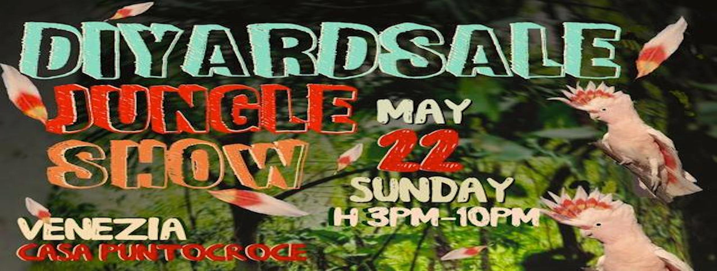D.I.Y. Yard Sale | Jungle Show | 22 maggio | 15:00