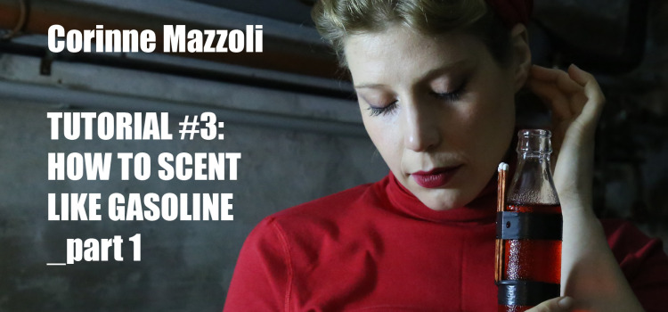 Corinne Mazzoli | Tutorial #3: How to Scent like Gasoline | 19 Dicembre | 19:00